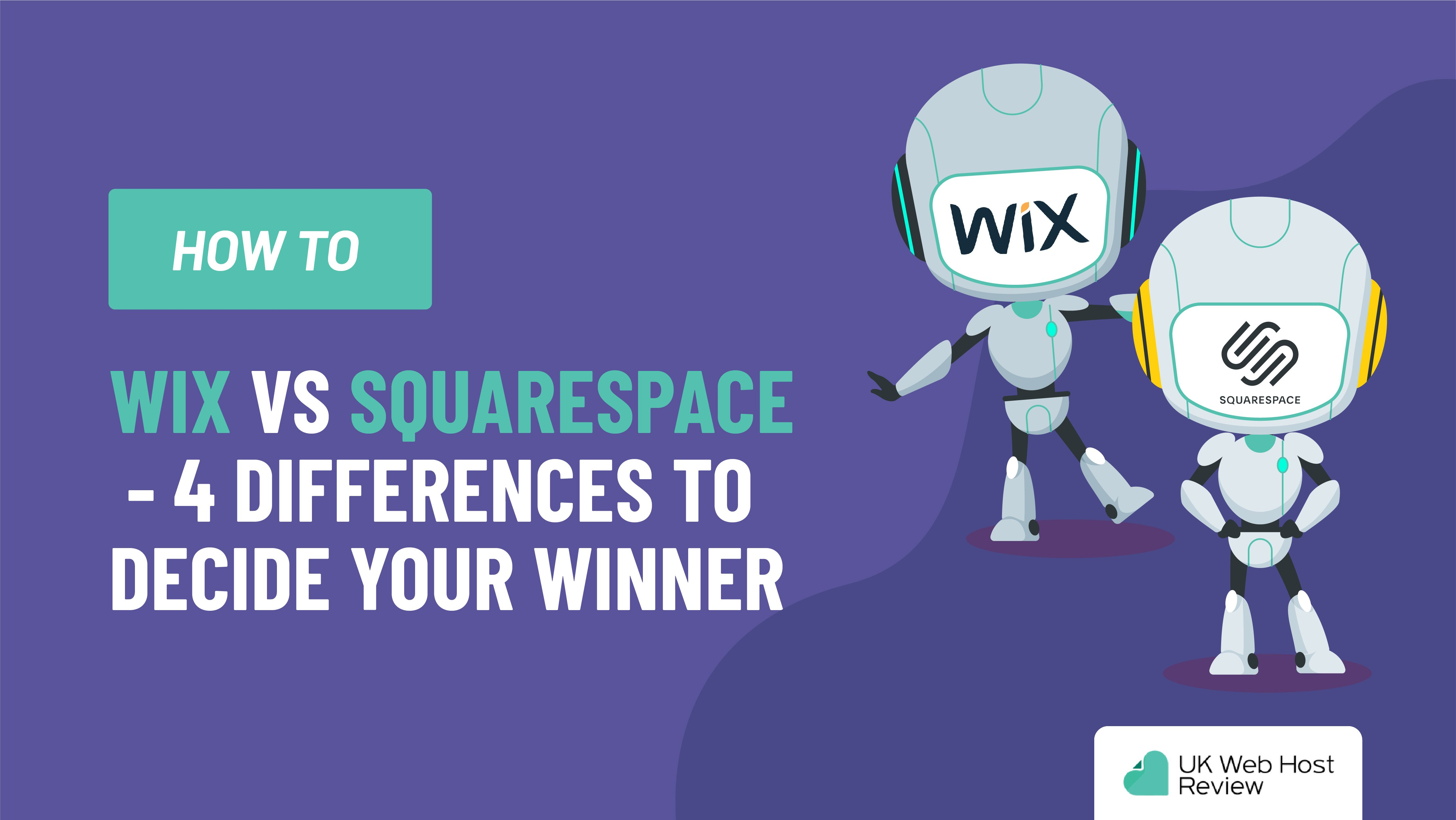 Wix VS SquareSpace – 4 Differences to Decide Your Winner